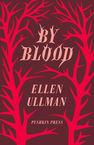 By Blood Ellen Ullman