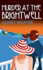 Murder at the Brightwell Ashley Weaver