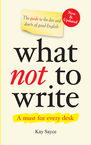 What Not to Write - A Guide to the Dos and Don'ts of Good English (New & Updated)  Kay Sayce